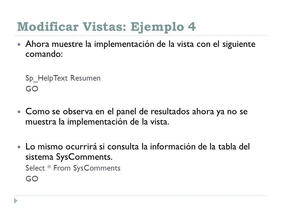 Modificar Vistas: Ejemplo 4 Ahora muestre la implementación de la vista con el siguiente comando: Sp_HelpText Resumen GO Como se observa en el panel d