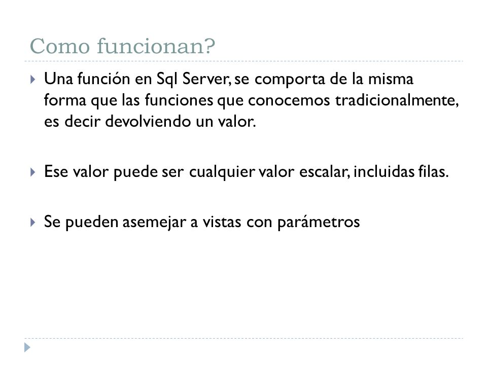 Como funcionan? Una función en Sql Server, se comporta de la misma forma que las funciones que conocemos tradicionalmente, es decir devolviendo un val