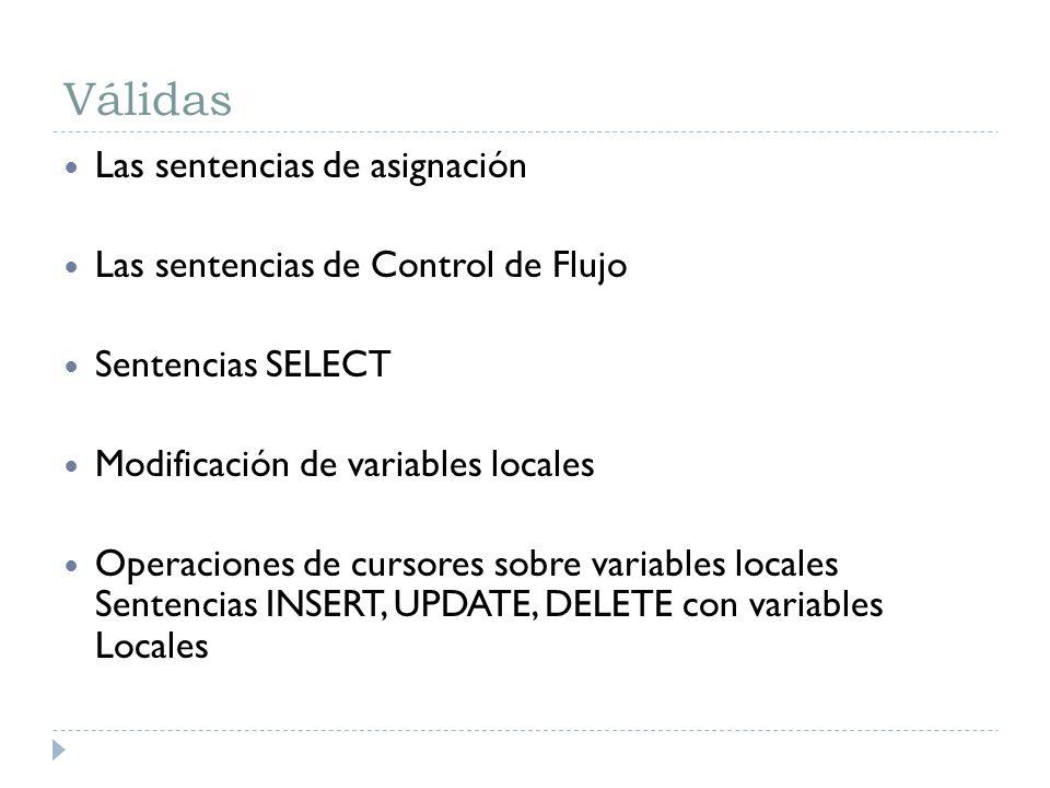 Válidas Las sentencias de asignación Las sentencias de Control de Flujo Sentencias SELECT Modificación de variables locales Operaciones de cursores so