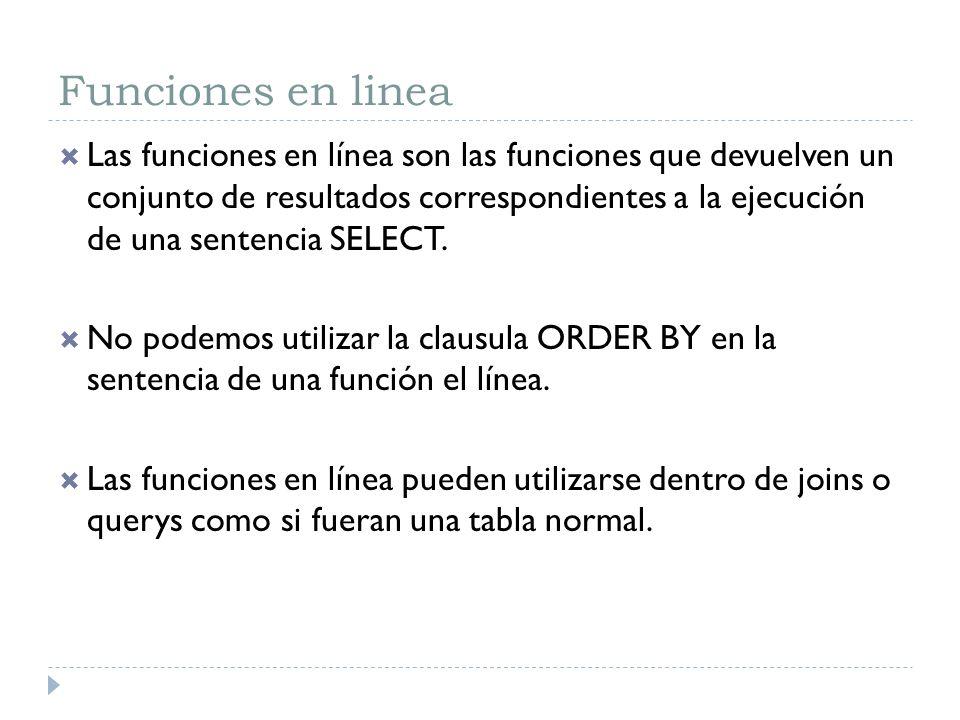 Funciones en linea Las funciones en línea son las funciones que devuelven un conjunto de resultados correspondientes a la ejecución de una sentencia S