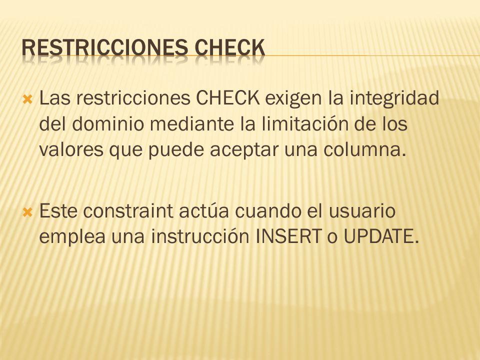 Las restricciones CHECK exigen la integridad del dominio mediante la limitación de los valores que puede aceptar una columna.