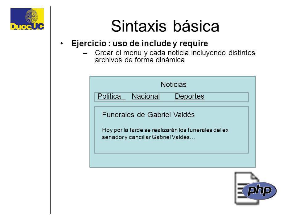 Sintaxis básica Ejercicio : uso de include y require –Crear el menu y cada noticia incluyendo distintos archivos de forma dinámica Noticias Politica N