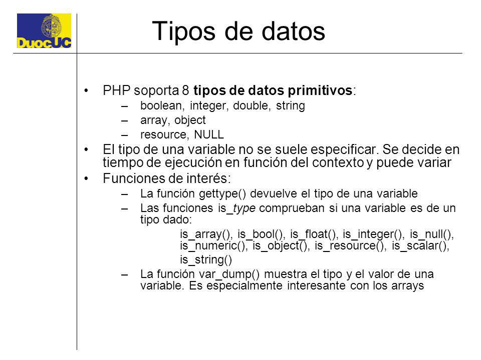 Tipos de datos PHP soporta 8 tipos de datos primitivos: –boolean, integer, double, string –array, object –resource, NULL El tipo de una variable no se