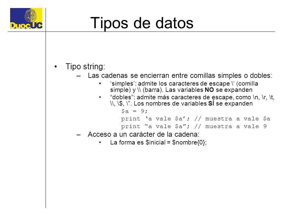 Tipos de datos Tipo string: –Las cadenas se encierran entre comillas simples o dobles: simples: admite los caracteres de escape \ (comilla simple) y \