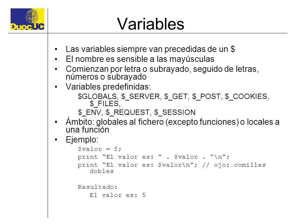 Variables Las variables siempre van precedidas de un $ El nombre es sensible a las mayúsculas Comienzan por letra o subrayado, seguido de letras, núme
