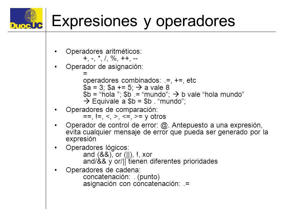 Expresiones y operadores Operadores aritméticos: +, -, *, /, %, ++, -- Operador de asignación: = operadores combinados:.=, +=, etc $a = 3; $a += 5; a