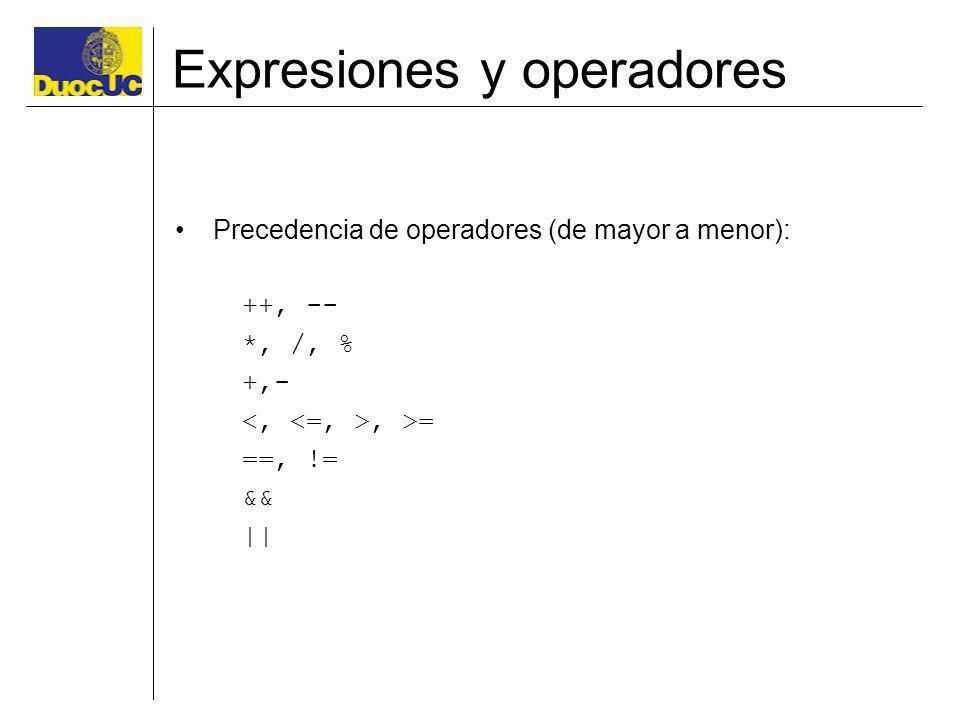 Expresiones y operadores Precedencia de operadores (de mayor a menor): ++, -- *, /, % +,-, >= ==, != &&   