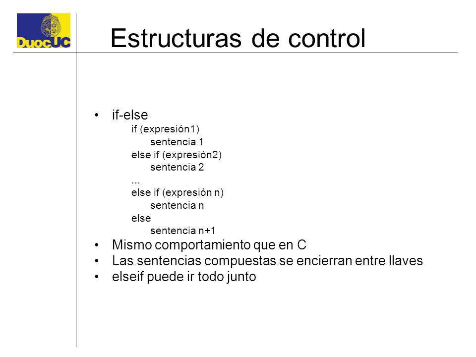 Estructuras de control if-else if (expresión1) sentencia 1 else if (expresión2) sentencia 2... else if (expresión n) sentencia n else sentencia n+1 Mi