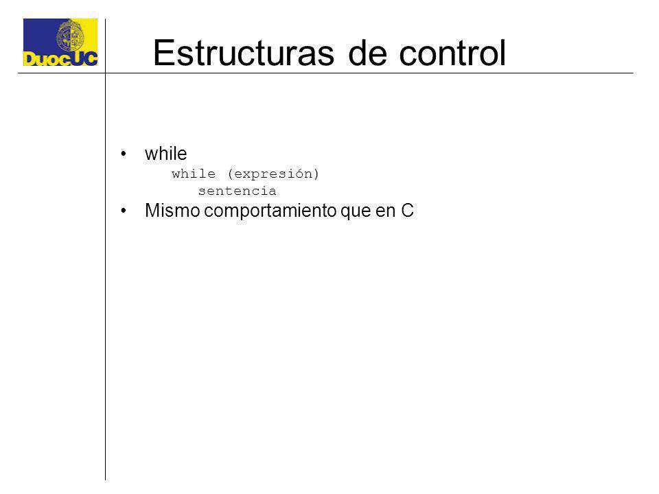 Estructuras de control while while (expresión) sentencia Mismo comportamiento que en C