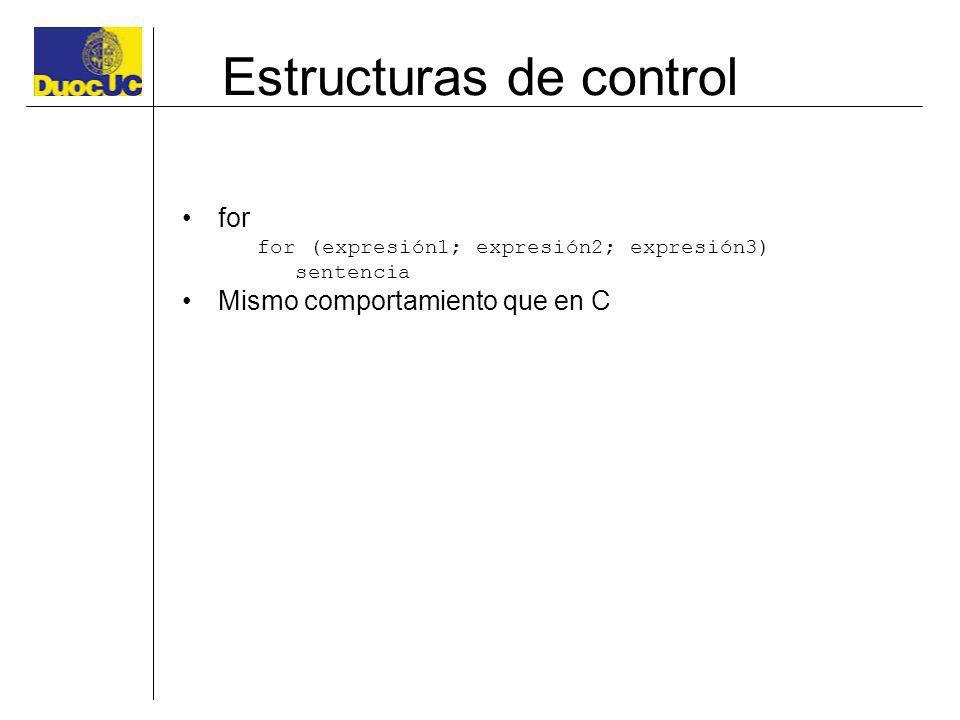 Estructuras de control for for (expresión1; expresión2; expresión3) sentencia Mismo comportamiento que en C