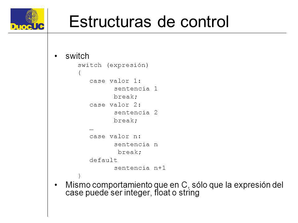 Estructuras de control switch switch (expresión) { case valor 1: sentencia 1 break; case valor 2: sentencia 2 break; … case valor n: sentencia n break