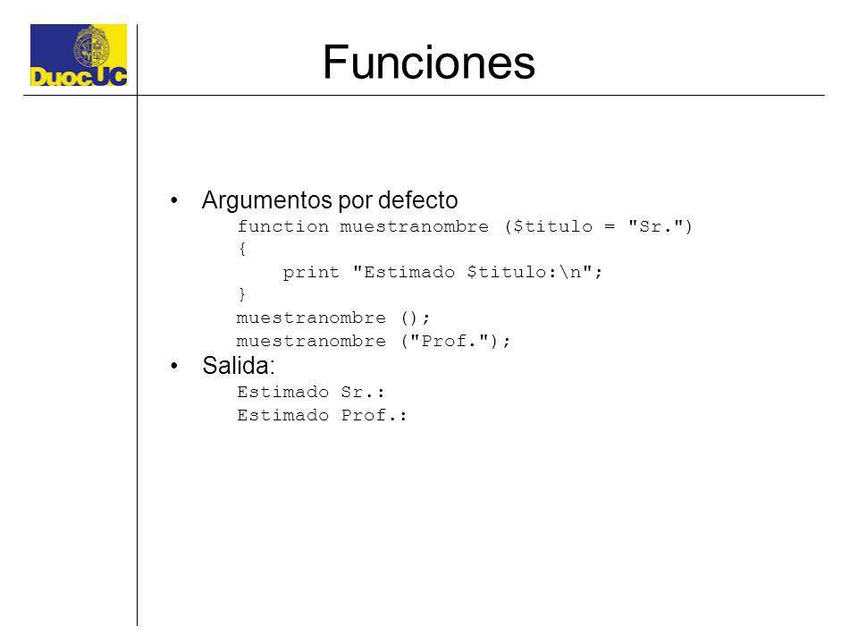 Funciones Argumentos por defecto function muestranombre ($titulo =