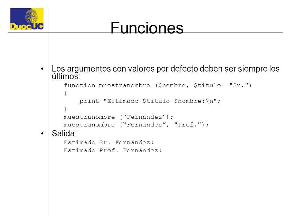 Funciones Los argumentos con valores por defecto deben ser siempre los últimos: function muestranombre ($nombre, $titulo=
