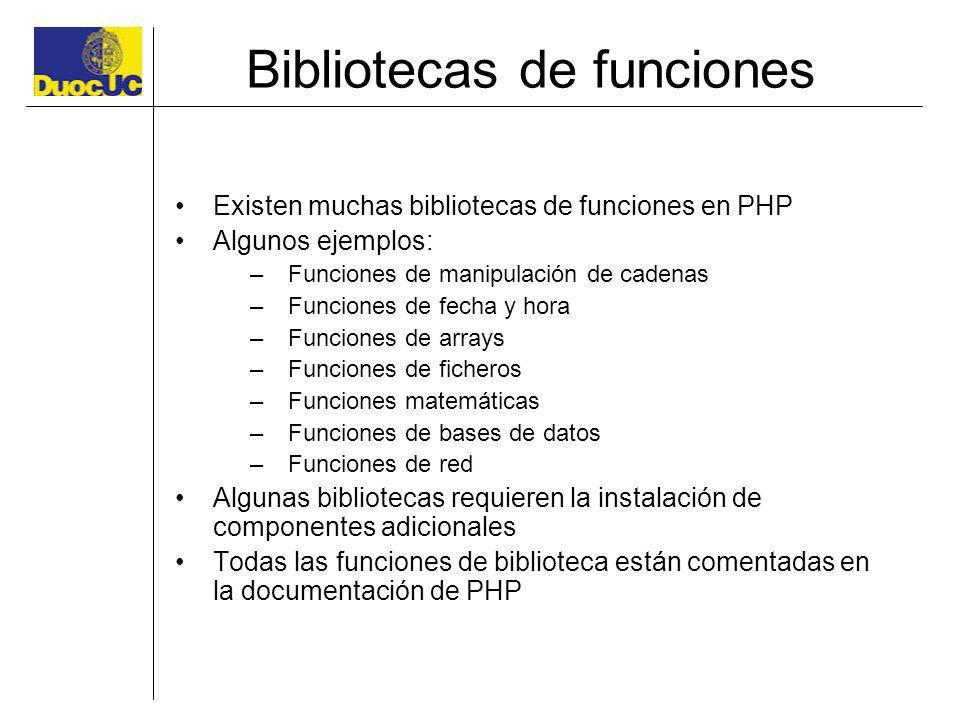 Bibliotecas de funciones Existen muchas bibliotecas de funciones en PHP Algunos ejemplos: –Funciones de manipulación de cadenas –Funciones de fecha y