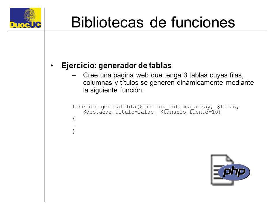 Bibliotecas de funciones Ejercicio: generador de tablas –Cree una pagina web que tenga 3 tablas cuyas filas, columnas y títulos se generen dinámicamen