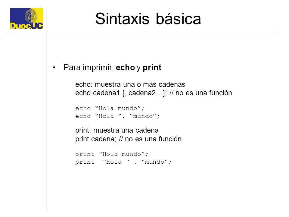 Sintaxis básica Para imprimir: echo y print echo: muestra una o más cadenas echo cadena1 [, cadena2…]; // no es una función echo Hola mundo; echo Hola