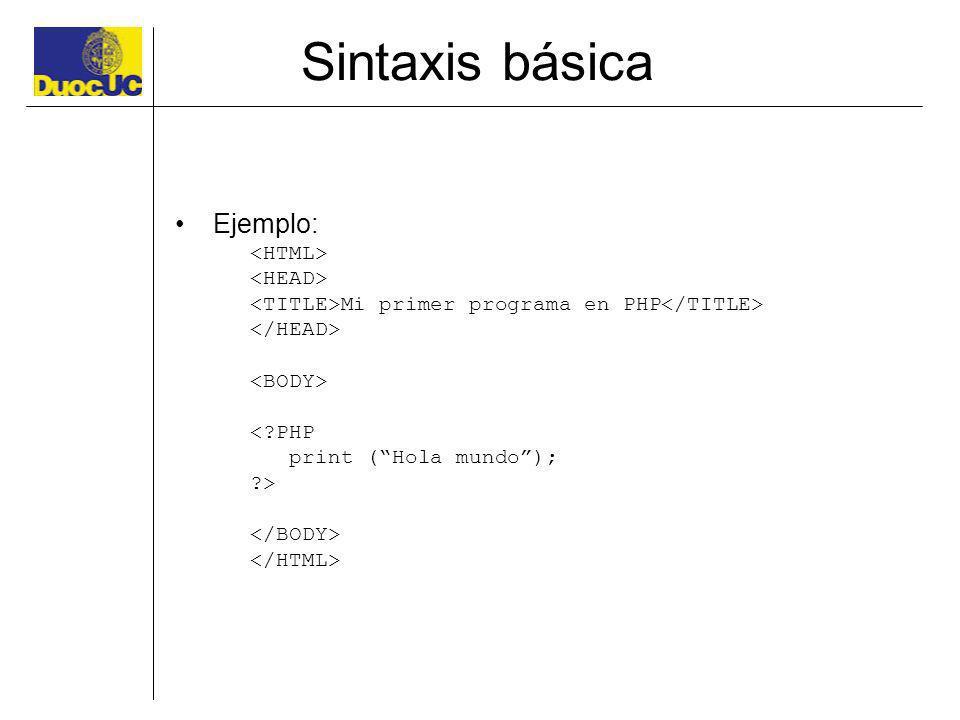 Sintaxis básica Ejemplo: Mi primer programa en PHP <?PHP print (Hola mundo); ?>