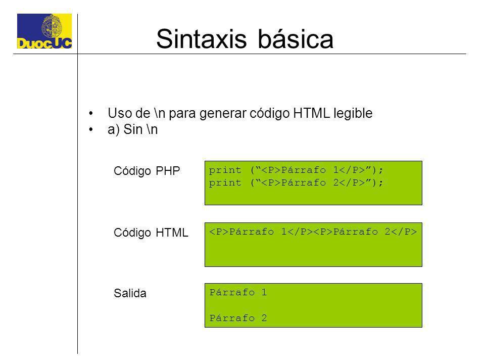 Sintaxis básica Uso de \n para generar código HTML legible a) Sin \n print ( Párrafo 1 ); print ( Párrafo 2 ); Párrafo 1 Párrafo 2 Párrafo 1 Párrafo 2