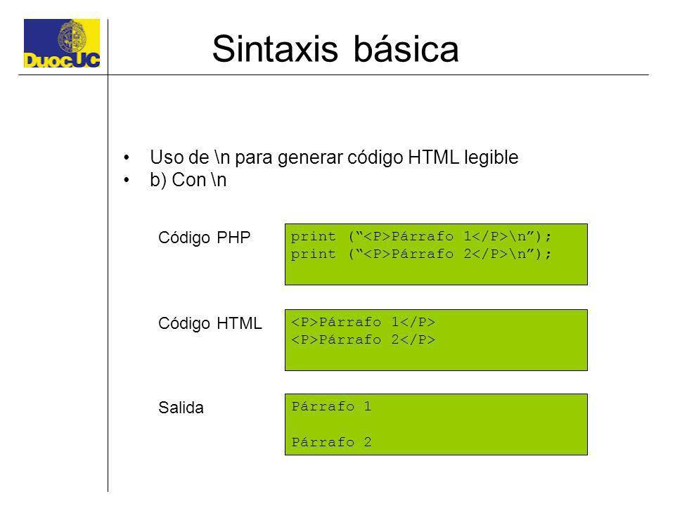 Sintaxis básica Uso de \n para generar código HTML legible b) Con \n print ( Párrafo 1 \n); print ( Párrafo 2 \n); Párrafo 1 Párrafo 2 Párrafo 1 Párra