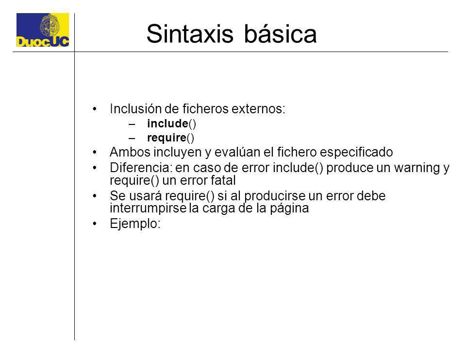 Sintaxis básica Inclusión de ficheros externos: –include() –require() Ambos incluyen y evalúan el fichero especificado Diferencia: en caso de error in