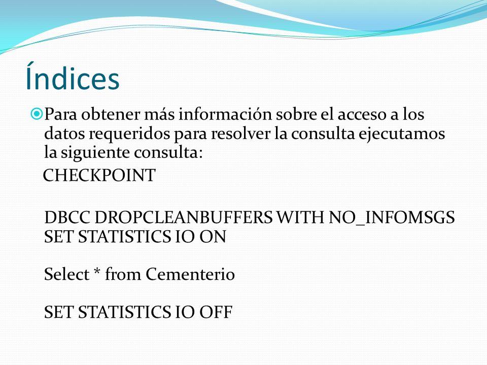 Índices Para obtener más información sobre el acceso a los datos requeridos para resolver la consulta ejecutamos la siguiente consulta: CHECKPOINT DBC