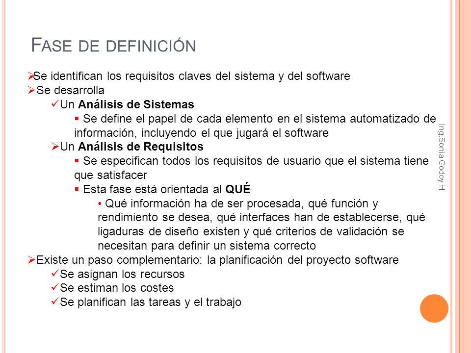 F ASE DE DEFINICIÓN Se identifican los requisitos claves del sistema y del software Se desarrolla Un Análisis de Sistemas Se define el papel de cada e