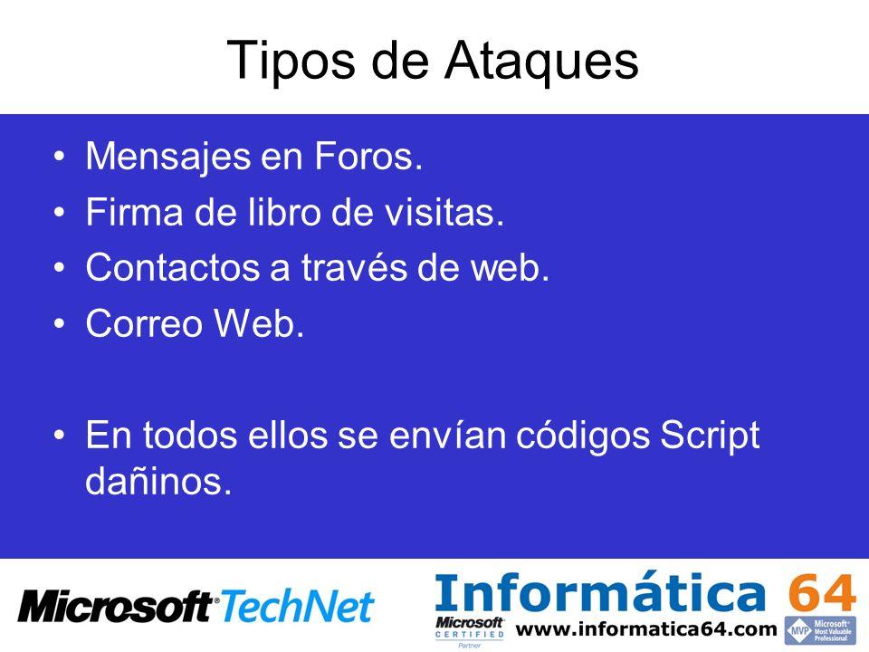 Tipos de Ataques Mensajes en Foros. Firma de libro de visitas. Contactos a través de web. Correo Web. En todos ellos se envían códigos Script dañinos.