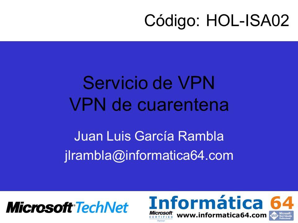 Servicio de VPN VPN de cuarentena Juan Luis García Rambla jlrambla@informatica64.com Código: HOL-ISA02