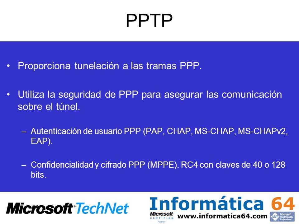 PPTP Proporciona tunelación a las tramas PPP. Utiliza la seguridad de PPP para asegurar las comunicación sobre el túnel. –Autenticación de usuario PPP