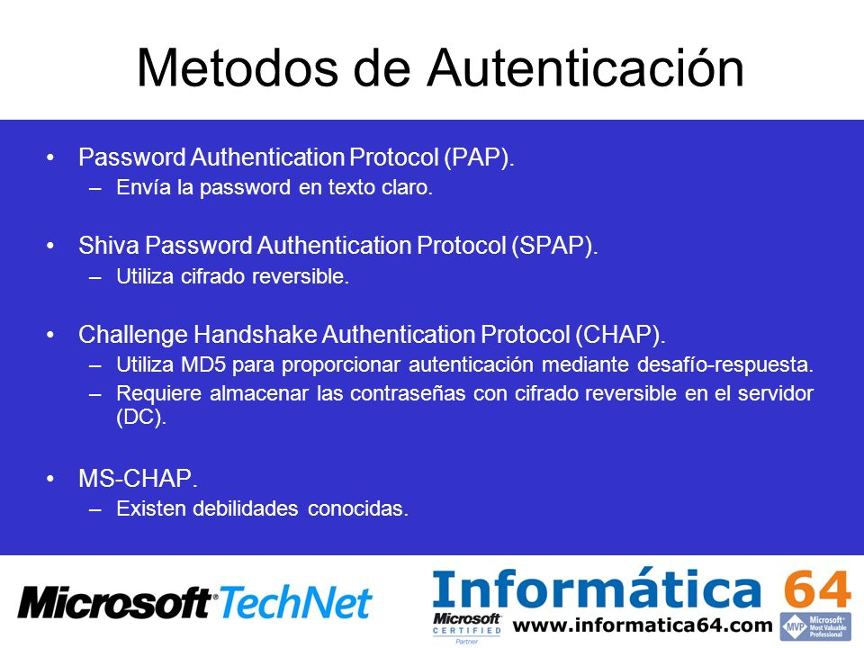 Metodos de Autenticación Password Authentication Protocol (PAP). –Envía la password en texto claro. Shiva Password Authentication Protocol (SPAP). –Ut