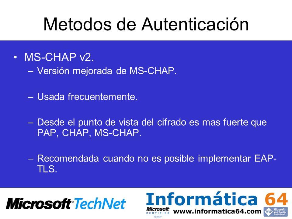 Metodos de Autenticación MS-CHAP v2. –Versión mejorada de MS-CHAP. –Usada frecuentemente. –Desde el punto de vista del cifrado es mas fuerte que PAP,