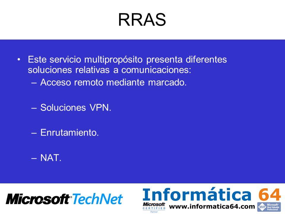 RRAS Este servicio multipropósito presenta diferentes soluciones relativas a comunicaciones: –Acceso remoto mediante marcado. –Soluciones VPN. –Enruta