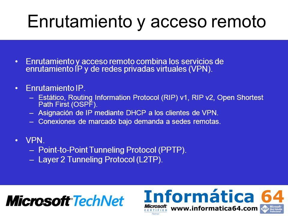 Enrutamiento y acceso remoto Enrutamiento y acceso remoto combina los servicios de enrutamiento IP y de redes privadas virtuales (VPN). Enrutamiento I