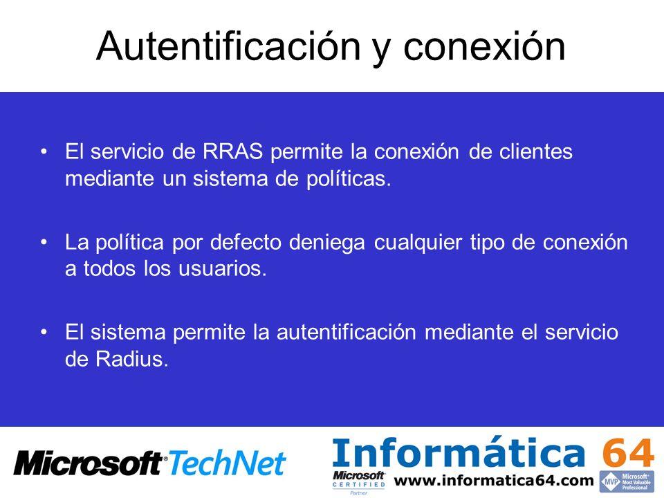 Autentificación y conexión El servicio de RRAS permite la conexión de clientes mediante un sistema de políticas. La política por defecto deniega cualq