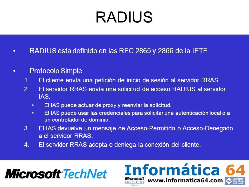 RADIUS RADIUS esta definido en las RFC 2865 y 2866 de la IETF. Protocolo Simple. 1.El cliente envía una petición de inicio de sesión al servidor RRAS.