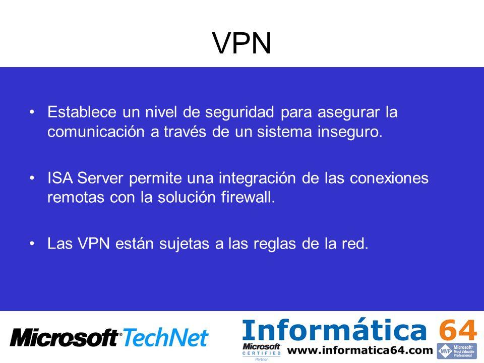VPN Establece un nivel de seguridad para asegurar la comunicación a través de un sistema inseguro. ISA Server permite una integración de las conexione