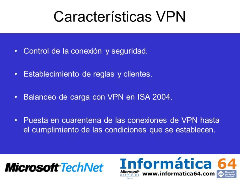 Características VPN Control de la conexión y seguridad. Establecimiento de reglas y clientes. Balanceo de carga con VPN en ISA 2004. Puesta en cuarent
