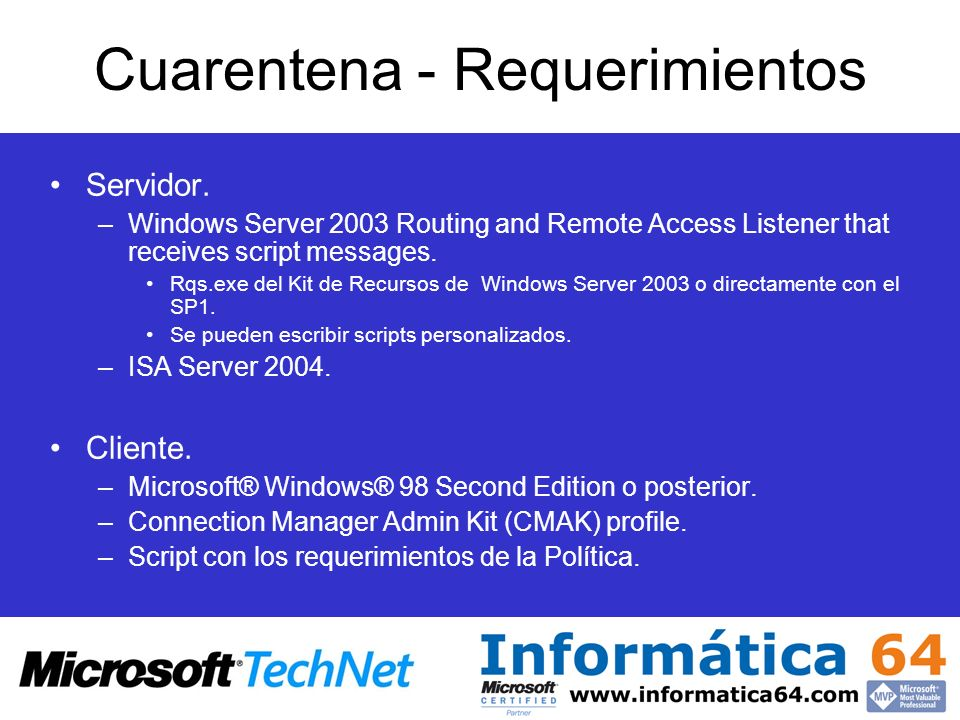 Cuarentena - Requerimientos Servidor. –Windows Server 2003 Routing and Remote Access Listener that receives script messages. Rqs.exe del Kit de Recurs