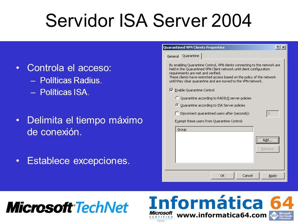 Servidor ISA Server 2004 Controla el acceso: –Políticas Radius. –Políticas ISA. Delimita el tiempo máximo de conexión. Establece excepciones.
