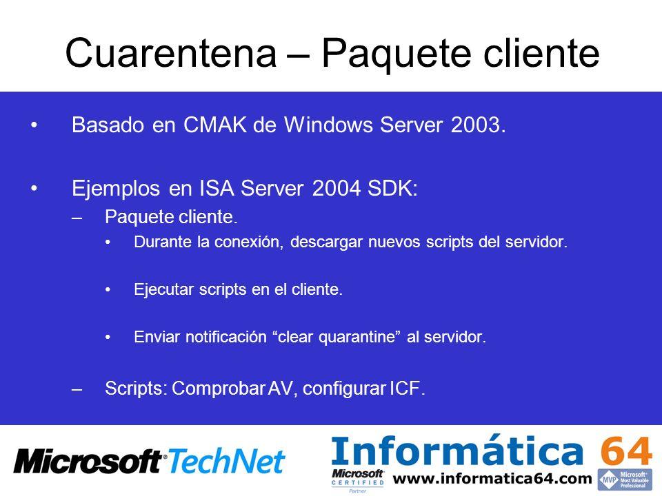 Basado en CMAK de Windows Server 2003. Ejemplos en ISA Server 2004 SDK: –Paquete cliente. Durante la conexión, descargar nuevos scripts del servidor.