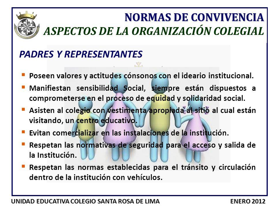 UNIDAD EDUCATIVA COLEGIO SANTA ROSA DE LIMA ENERO 2012 NORMAS DE CONVIVENCIA ASPECTOS DE LA ORGANIZACIÓN COLEGIAL PADRES Y REPRESENTANTES Poseen valor