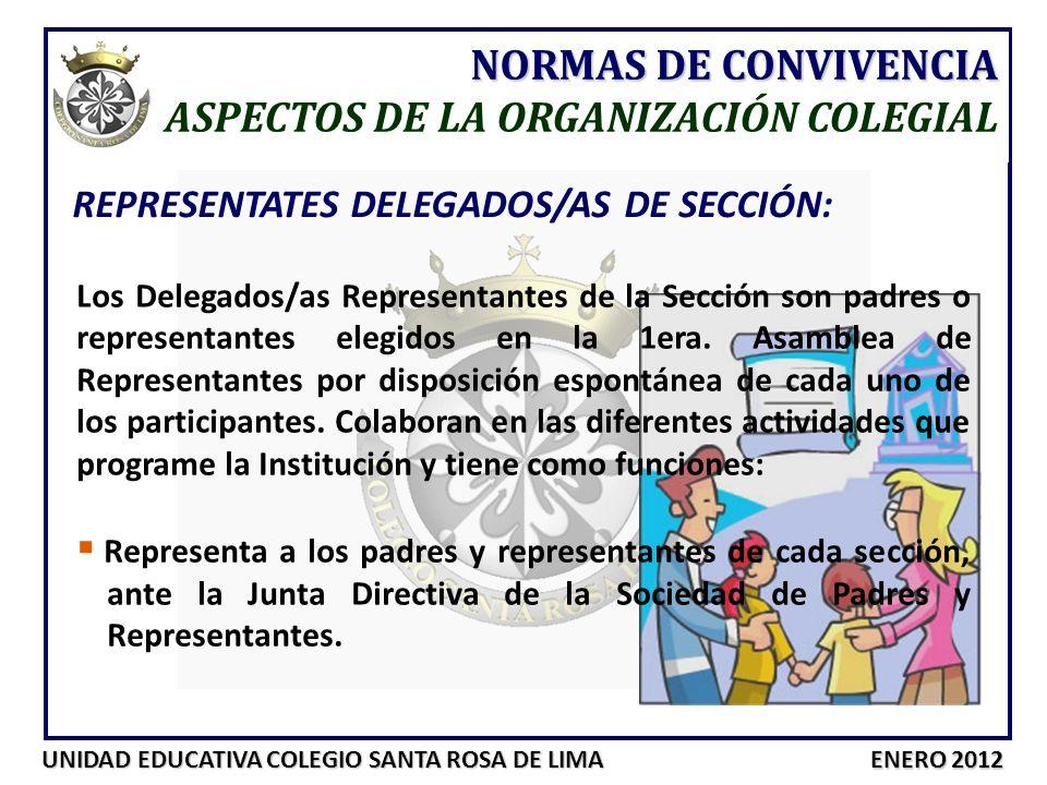 UNIDAD EDUCATIVA COLEGIO SANTA ROSA DE LIMA ENERO 2012 NORMAS DE CONVIVENCIA ASPECTOS DE LA ORGANIZACIÓN COLEGIAL REPRESENTATES DELEGADOS/AS DE SECCIÓ