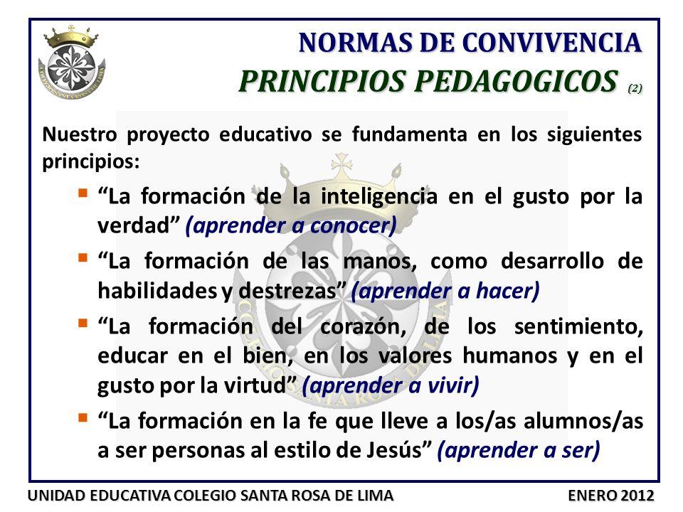 UNIDAD EDUCATIVA COLEGIO SANTA ROSA DE LIMA ENERO 2012 NORMAS DE CONVIVENCIA PRINCIPIOS PEDAGOGICOS (2) Nuestro proyecto educativo se fundamenta en lo