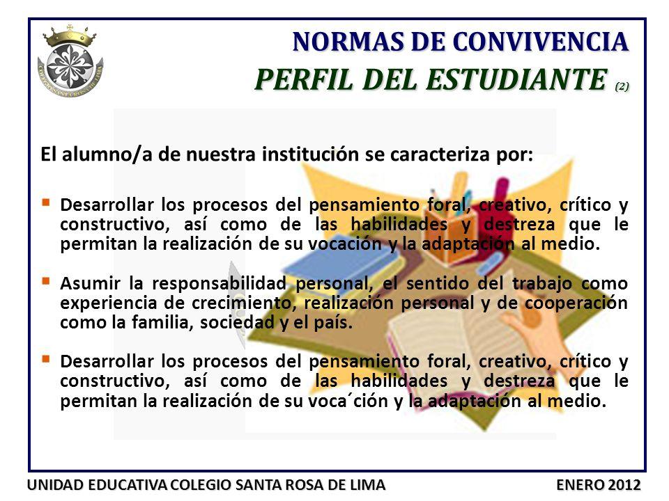 UNIDAD EDUCATIVA COLEGIO SANTA ROSA DE LIMA ENERO 2012 El alumno/a de nuestra institución se caracteriza por: Desarrollar los procesos del pensamiento