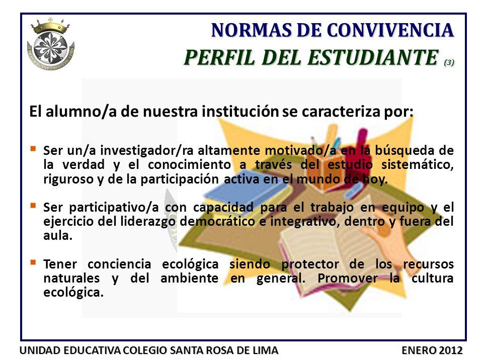 UNIDAD EDUCATIVA COLEGIO SANTA ROSA DE LIMA ENERO 2012 NORMAS DE CONVIVENCIA PERFIL DEL ESTUDIANTE (3) El alumno/a de nuestra institución se caracteri