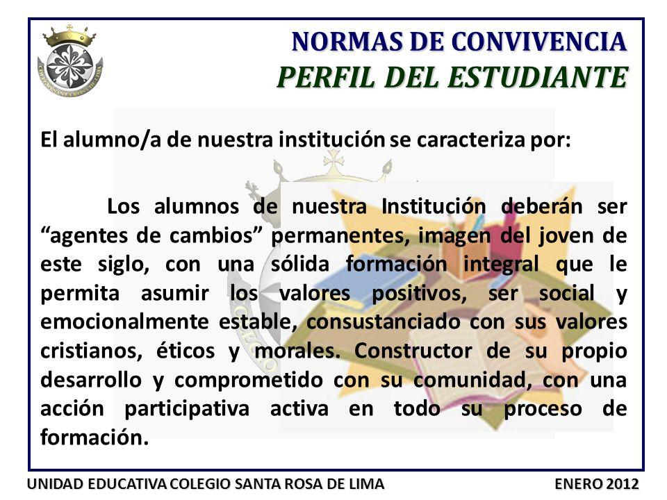 UNIDAD EDUCATIVA COLEGIO SANTA ROSA DE LIMA ENERO 2012 NORMAS DE CONVIVENCIA PERFIL DEL ESTUDIANTE El alumno/a de nuestra institución se caracteriza p