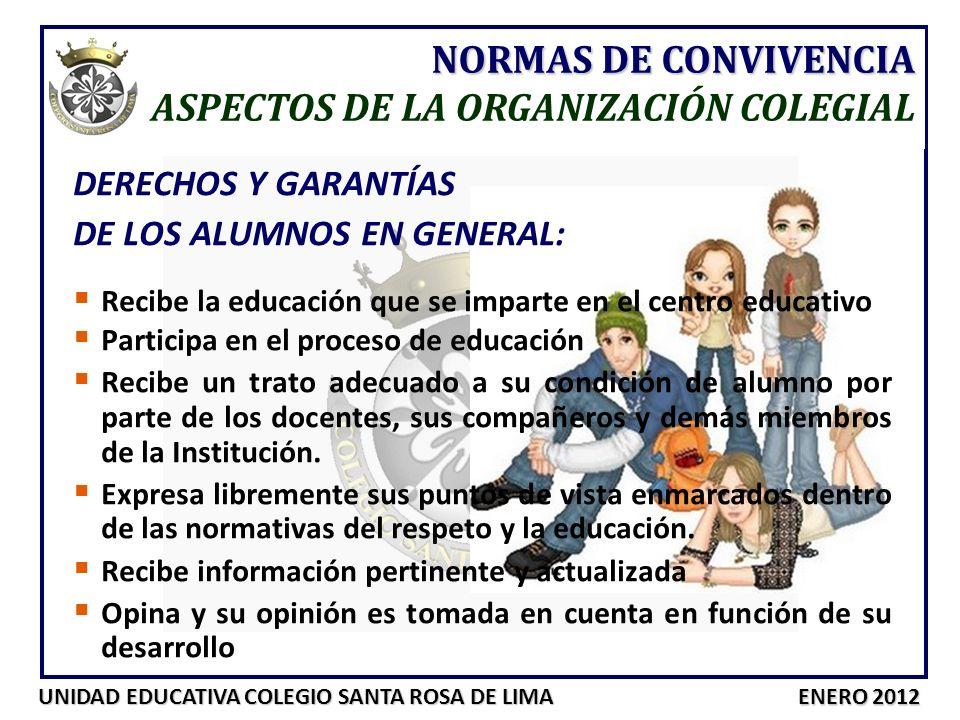 UNIDAD EDUCATIVA COLEGIO SANTA ROSA DE LIMA ENERO 2012 DERECHOS Y GARANTÍAS DE LOS ALUMNOS EN GENERAL: Recibe la educación que se imparte en el centro