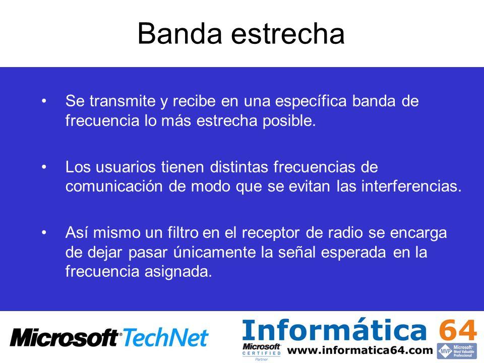 Banda estrecha Se transmite y recibe en una específica banda de frecuencia lo más estrecha posible. Los usuarios tienen distintas frecuencias de comun