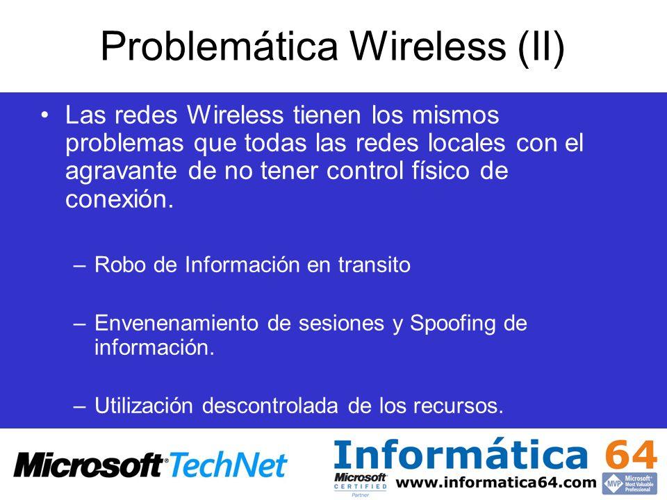 Problemática Wireless (II) Las redes Wireless tienen los mismos problemas que todas las redes locales con el agravante de no tener control físico de c