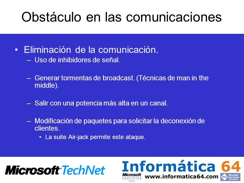 Obstáculo en las comunicaciones Eliminación de la comunicación. –Uso de inhibidores de señal. –Generar tormentas de broadcast. (Técnicas de man in the